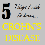 5 Things I Wish I'd Known When I Was Diagnosed With Crohn's Disease