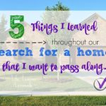 Our Search For A Home: 5 Things We Learned And Wanted To Pass Along